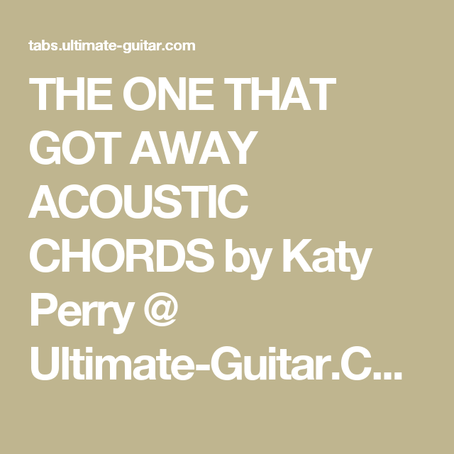 THE ONE THAT GOT AWAY ACOUSTIC CHORDS by Katy Perry @ Ultimate ...