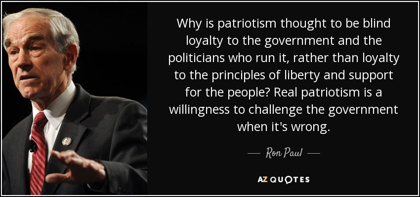 Ron Paul quote: Why is patriotism thought to be blind loyalty to ...