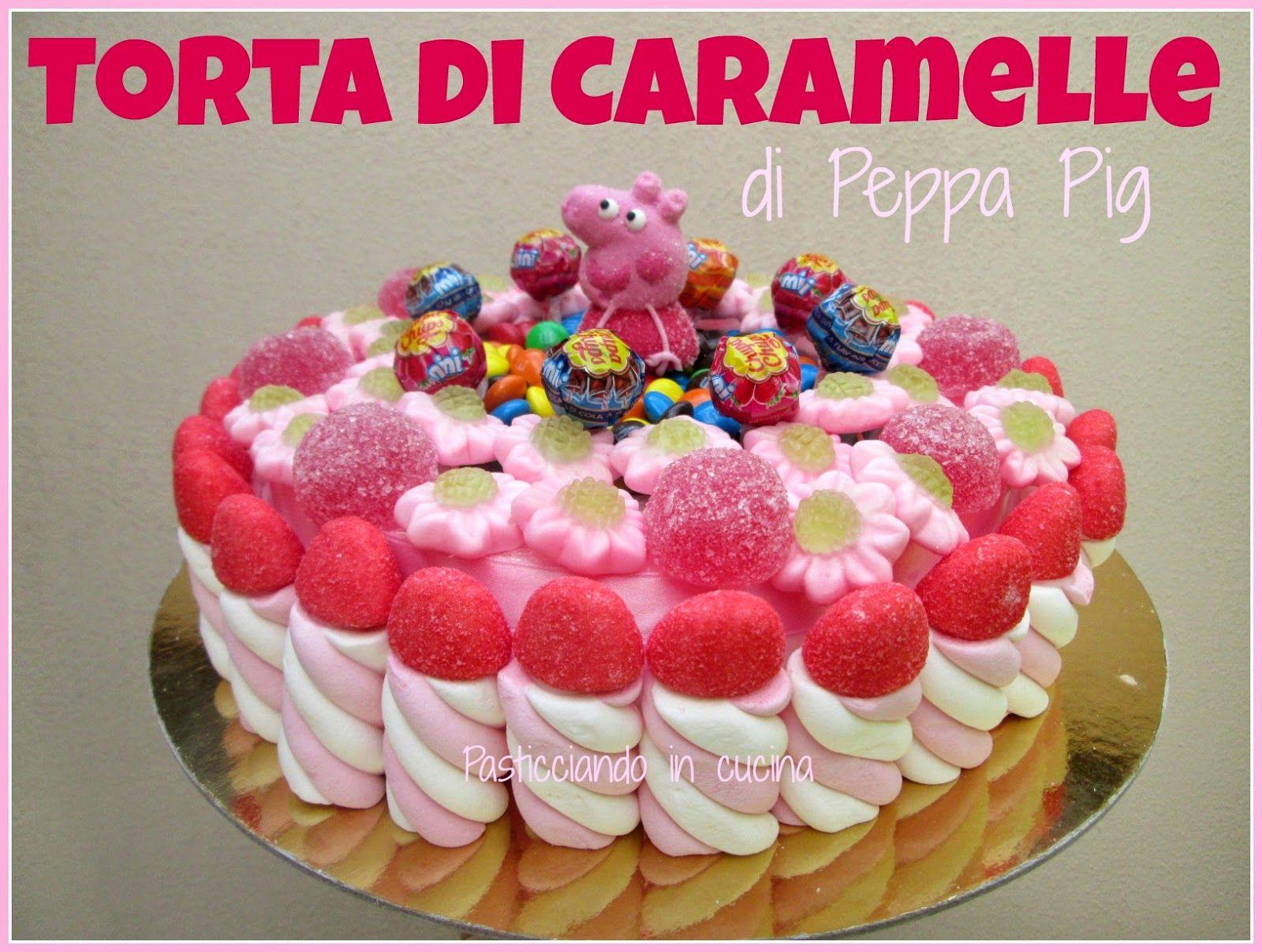 Pasticciando In Cucina Torta Di Caramelle Di Peppa Pig Torta Di