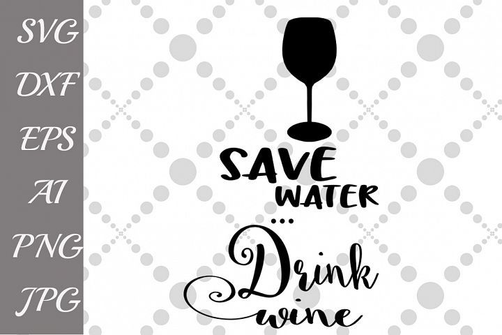 Download Save Water Drink Wine Svg From Designbundles Net Save Water Drink Wine Wine Svg Wine Drinks