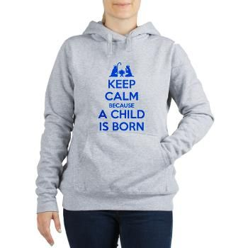 Keep Calm because a Child is Born Women's Hooded S