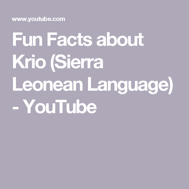 Fun Facts About Krio Sierra Leonean Language You Leone Freetown Mission
