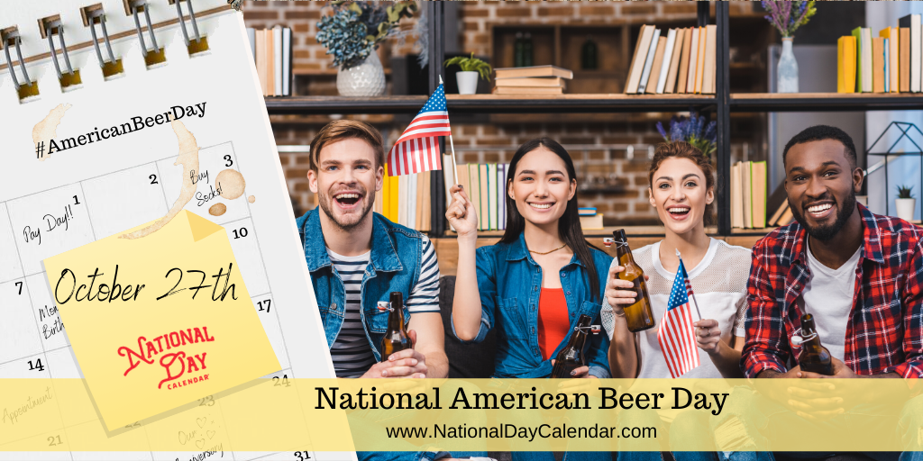 National American Beer Day October 27 American Beer Beer Day National Day Calendar