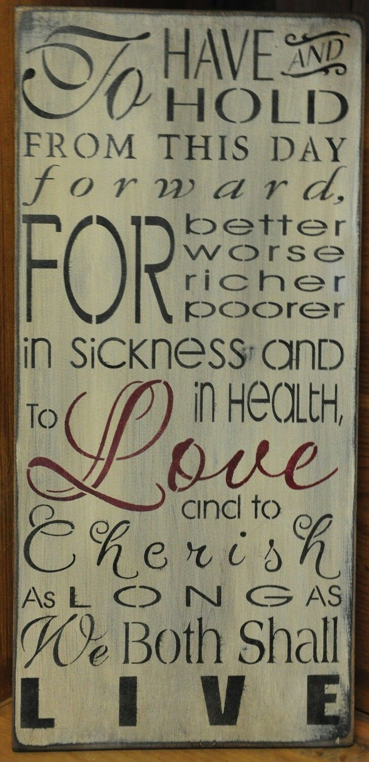To Have And Hold From This Day Forward For Better Worse Richer Poorer In Sickness Health Love Cherish As Long We Shall Both