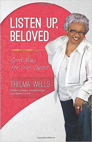 Listen Up, Beloved: Good News for Your Spirit: Thelma Wells