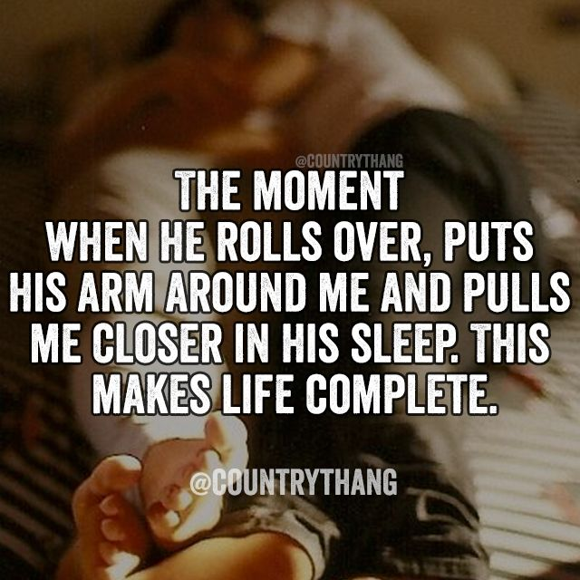 The moment when he rolls over, puts his arms around me and