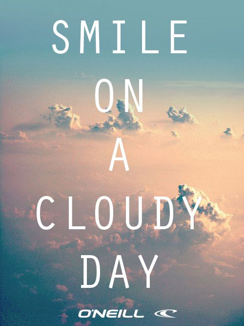 Cloudy Day Quotes smile on a cloudy day #oneillgirlseurope | QUOTES, WORDS, some  Cloudy Day Quotes