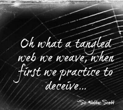 Oh What A Tangled Web We Weave When First We Practice To Deceive