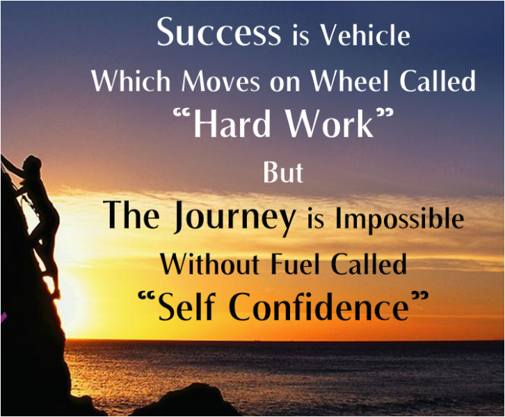 Success Is Vehicle Which Moves On Wheel Called Hard Work But The Journey Is Impossible Without Fuel Called Self Work Hard Self Confidence Knowledge Quotes