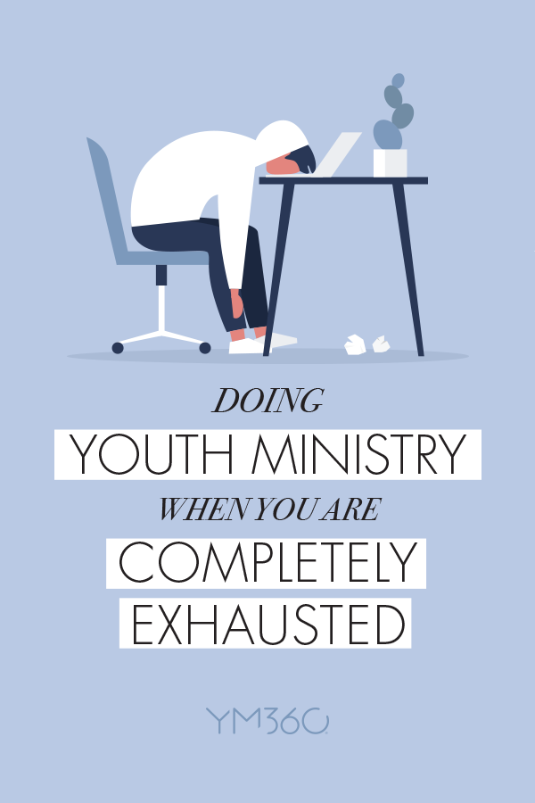 Doing Youth Ministry When You Are Completely Exhausted Youth Ministry Youth Worker Youth