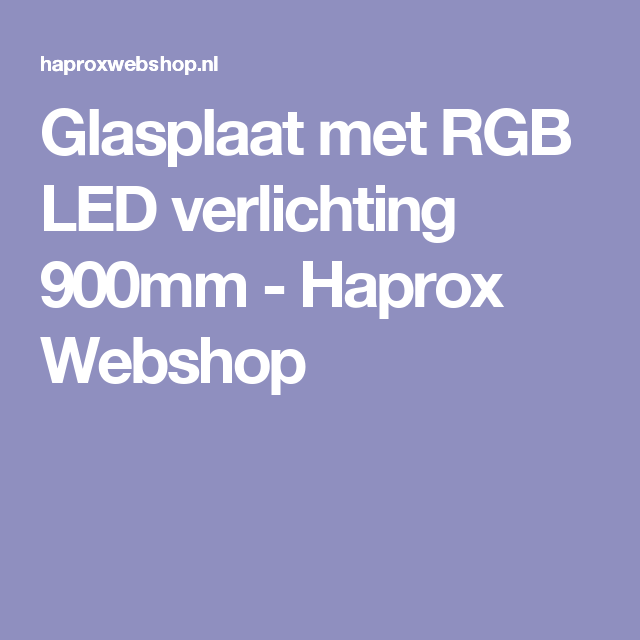 glasplaat met rgb led verlichting 900mm haprox webshop led verlichting pinterest