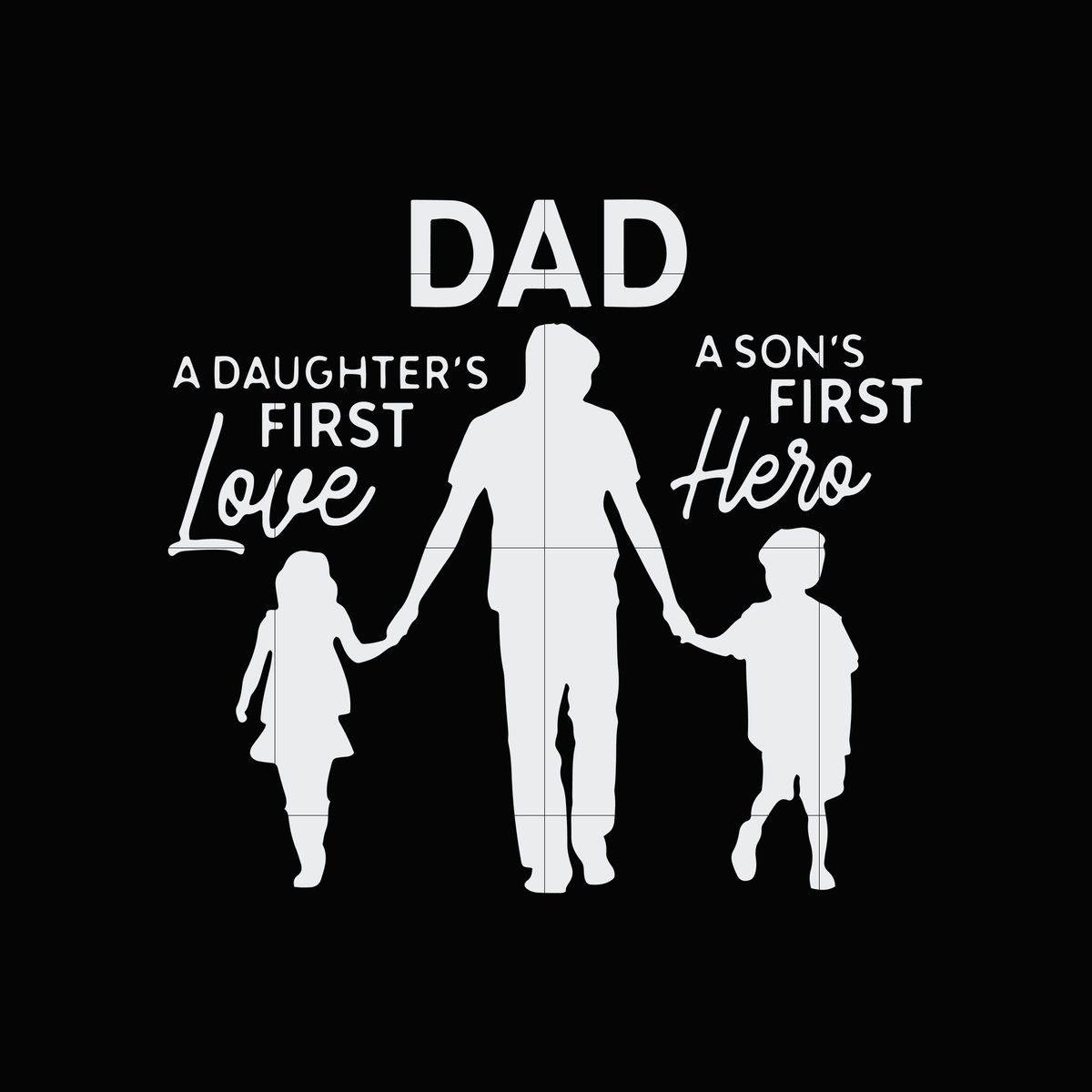 Download Dad a daughter's first love a son's first hero svg,dxf,eps ...