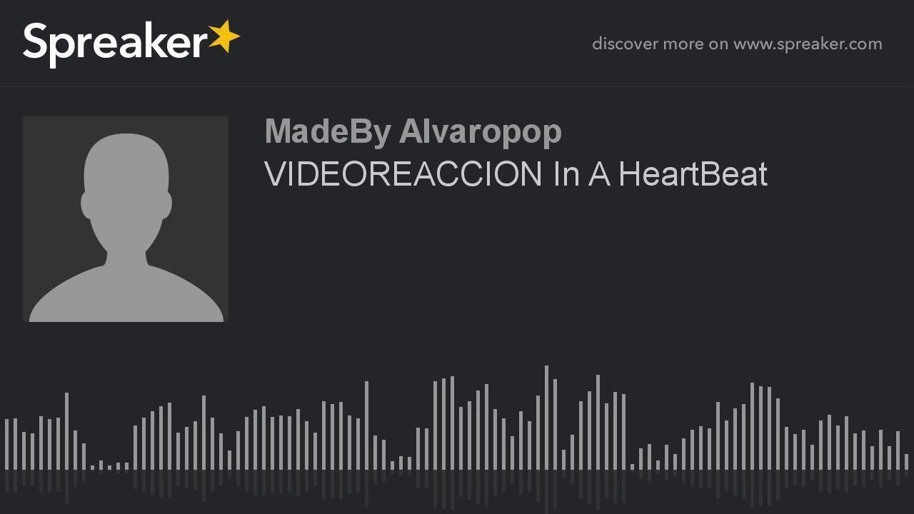 VIDEOREACCION In A HeartBeat (hecho con Spreaker) https://youtu.be/OGzHF2IxNf8