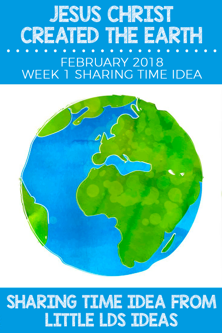 January 2018 Week 1 Sharing Time Idea: Jesus Christ Created the
