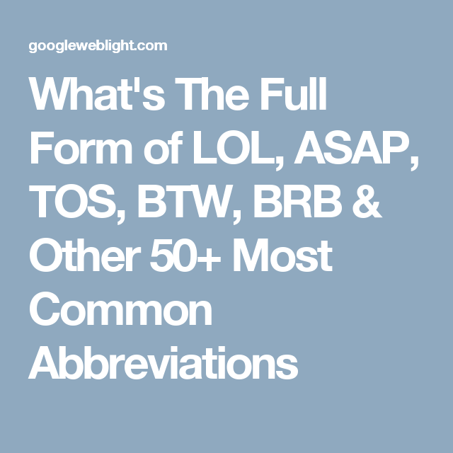 What's The Full Form of LOL, ASAP, TOS, BTW, BRB & Other 50+