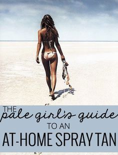 The Pale Girl's Guide to an At-Home Spray Tan