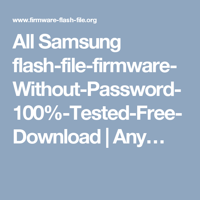 All Samsung flash-file-firmware-Without-Password-100%-Tested