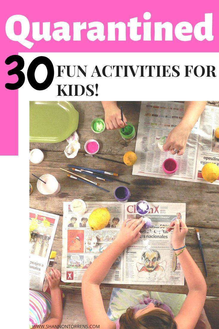 30 Fun Things To Do With Kids While Quarantined Fun