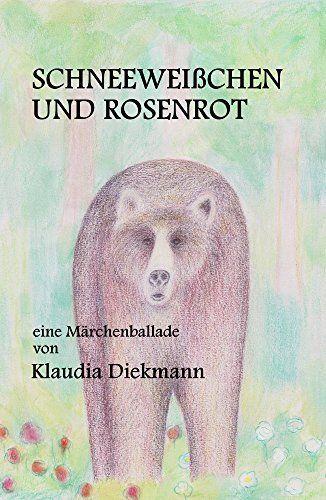 Schneeweißchen und Rosenrot: eine Märchenballade von Klaudia Diekmann, http://www.amazon.de/dp/B00IL5DOFE/ref=cm_sw_r_pi_dp_u9YNub0DNSV5M