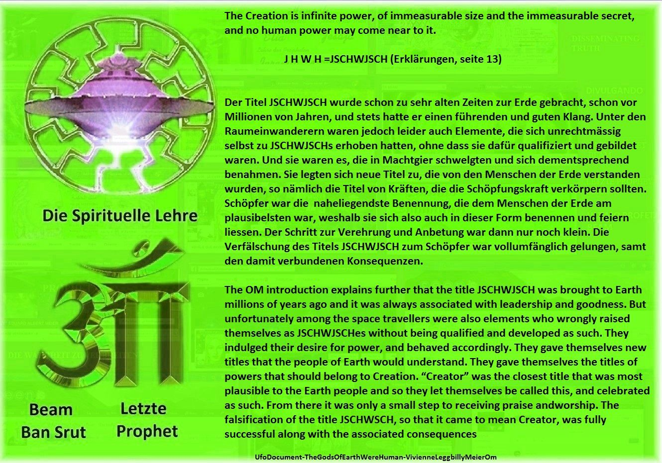 The OM introduction explains further that the title JSCHWJSCH was brought to Earth millions of years ago and it was always associated with leadership and goodness. But unfortunately among the space travellers were also elements who wrongly raised themselves as JSCHWJSCHes without being qualified and developed as such. They indulged their desire for power, and behaved accordingly. They gave themselves new titles that the people of Earth would understand. They gave themselves the titles of…