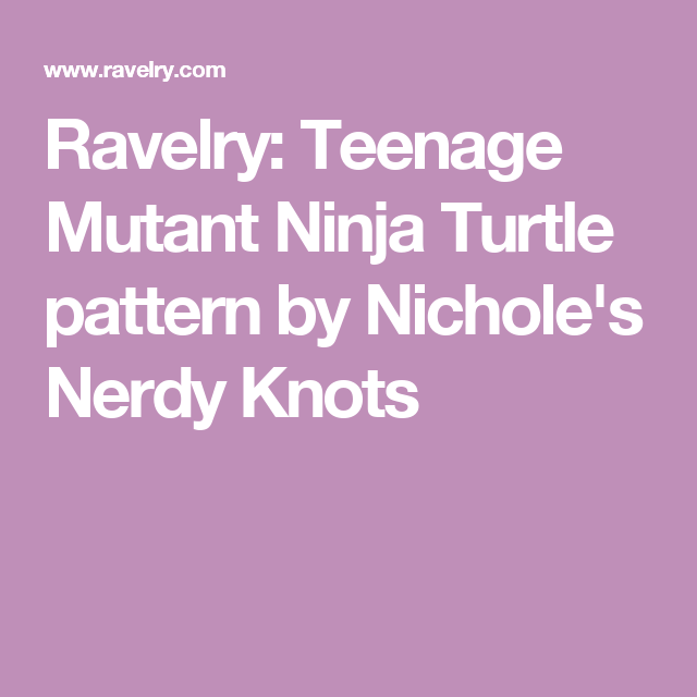 Ravelry: Teenage Mutant Ninja Turtle pattern by Nichole\'s Nerdy ...