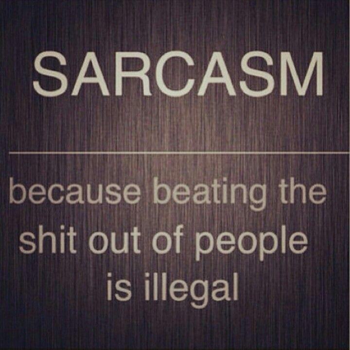 Sarcasm. ...