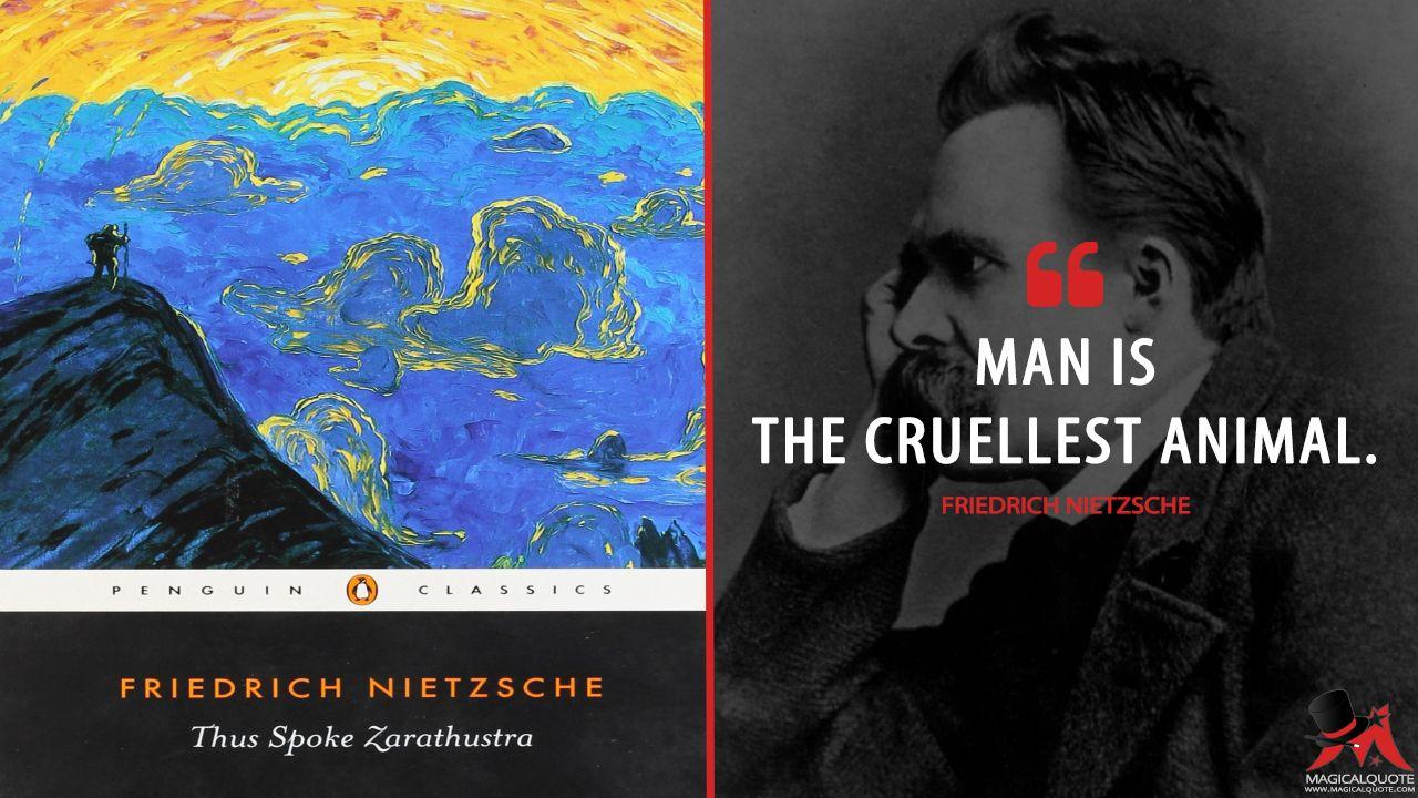 Friedrich Nietzsche: Man is the cruellest animal.  More on: http://www.magicalquote.com/book/thus-spoke-zarathustra/ #FriedrichNietzsche #ThusSpokeZarathustra
