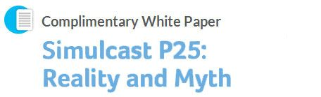 Simulcast P25 Reality And Myth By Andrew Wozencroft And Brian Overton Simoco Group White Paper Radio Communication Group Of Companies