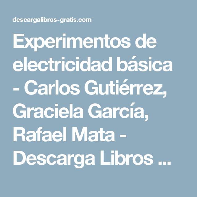Experimentos de electricidad básica - Carlos Gutiérrez, Graciela García, Rafael Mata - Descarga Libros Gratis
