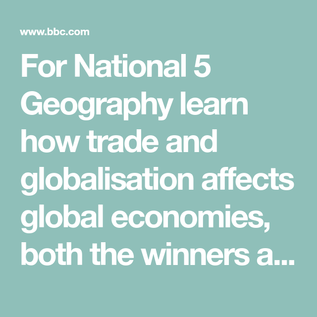 For National 5 Geography Learn How Trade And Globalisation Affects