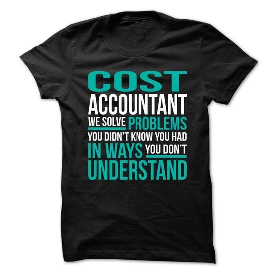 COST-ACCOUNTANT - Solve Problems - #oversized sweatshirt #cardigan sweater. ADD TO CART => https://www.sunfrog.com/No-Category/COST-ACCOUNTANT--Solve-Problems.html?68278