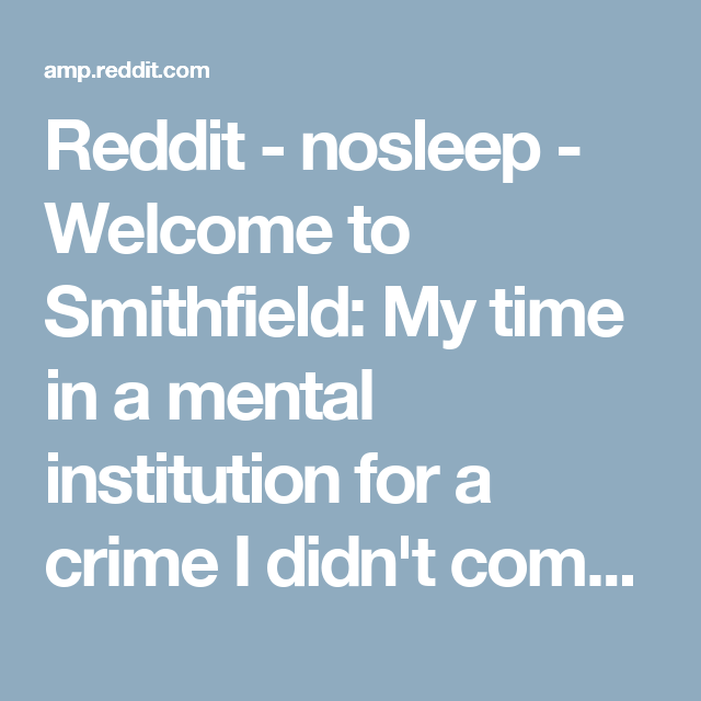 Reddit - nosleep - Welcome to Smithfield: My time in a