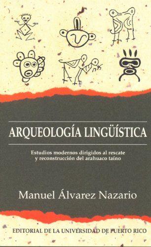Arqueologia linguistica: Estudios modernos dirigidos al rescate y reconstruccion del arahuaco taino (Spanish Edition) by Manuel Alvarez Nazario