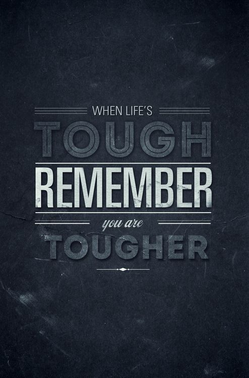 When Life Gets Tough Quotes When life gets tough, remember you are tougher. | Quotes & Sayings  When Life Gets Tough Quotes