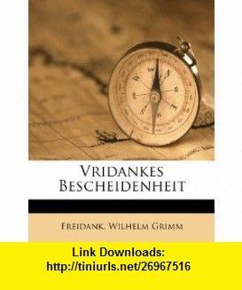 Vridankes Bescheidenheit (German Edition) (9781286165980) Wilhelm Grimm, Freidank , ISBN-10: 1286165989  , ISBN-13: 978-1286165980 ,  , tutorials , pdf , ebook , torrent , downloads , rapidshare , filesonic , hotfile , megaupload , fileserve