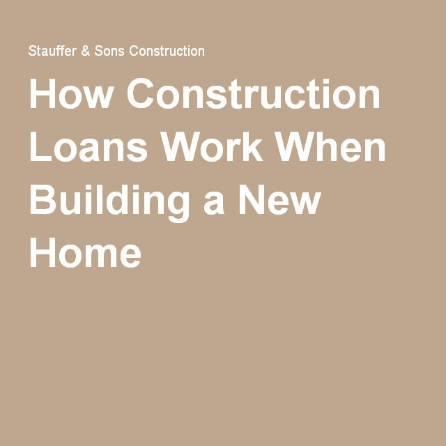 How construction loans work when building a new home for Construction loan to build a house