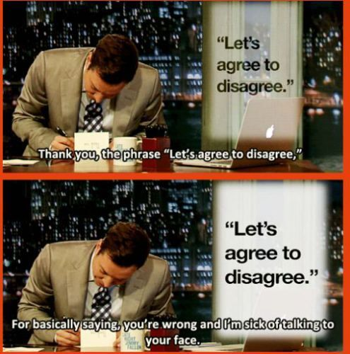 Let 39 S Agree To Disagree Funny Quotes Just For Laughs Haha Funny