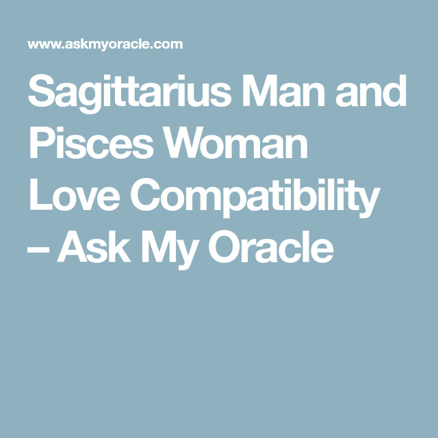 Sagittarius man and pisces woman love compatibility