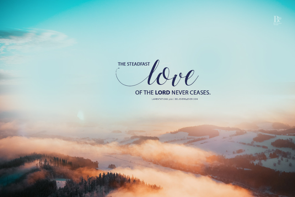 The Steadfast Love Believers4ever Com In 2020 Bible Verse Desktop Wallpaper Christian Backgrounds Bible Verse Wallpaper