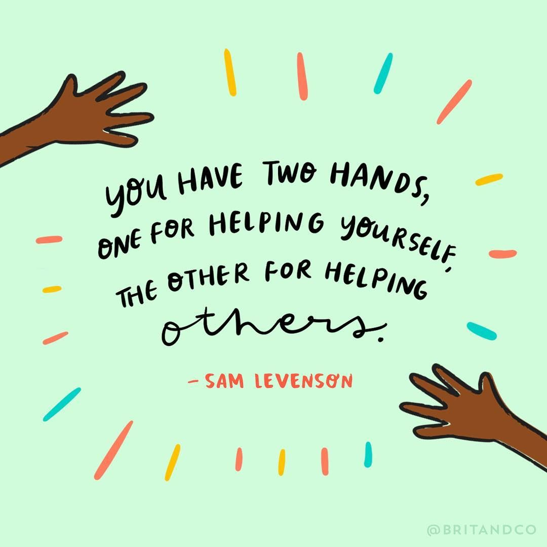 """""""You have two hands, one for helping yourself, the other"""