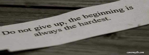 Don T Give Up The Beginning Is Always The Hardest Facebook Cover