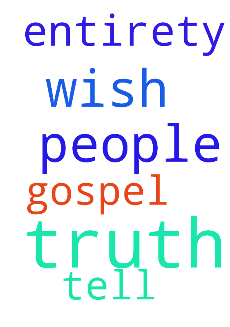Truth -  God, I wish people could tell the Gospel in truth and in its entirety.. In Jesus' name.  Posted at: https://prayerrequest.com/t/3pj #pray #prayer #request #prayerrequest