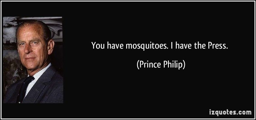 Prince Philip Quotes Enchanting You Have Mosquitoesi Have The Pressprince Philip #quotes . Decorating Design