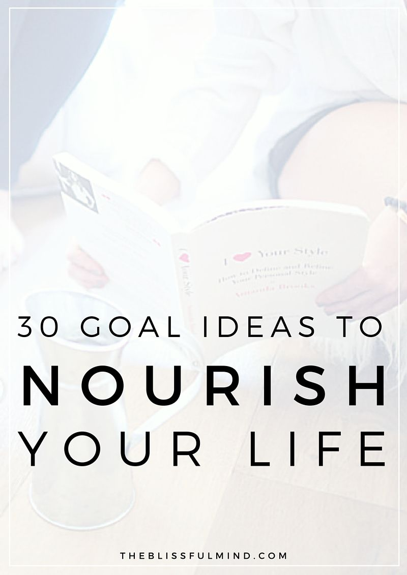 goal ideas to nourish your mind body and soul ideas if you love setting goals for yourself and need some personal goal examples this list