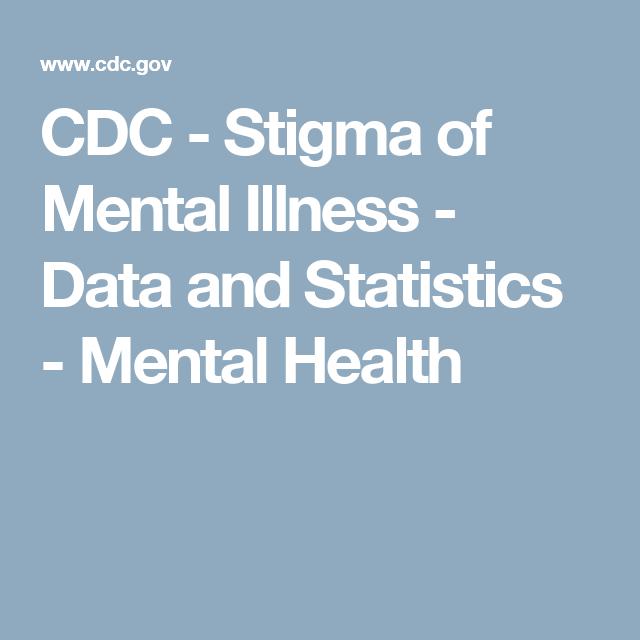 Cdc Stigma Of Mental Illness Data And Statistics Mental Health
