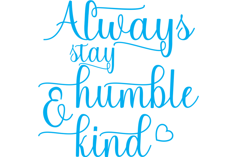Free Always Stay Humble And Kind Svg Crafter File Svg Stay Humble Svg Free Files