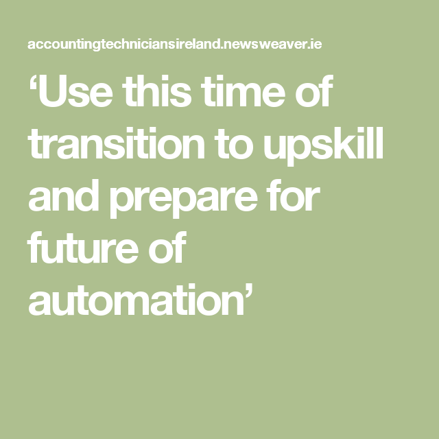 'Use this time of transition to upskill and prepare for future of automation'