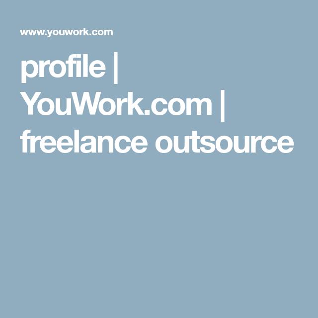 Profile Youwork Com Freelance Outsource Ways To Earn Money Freelance Profile