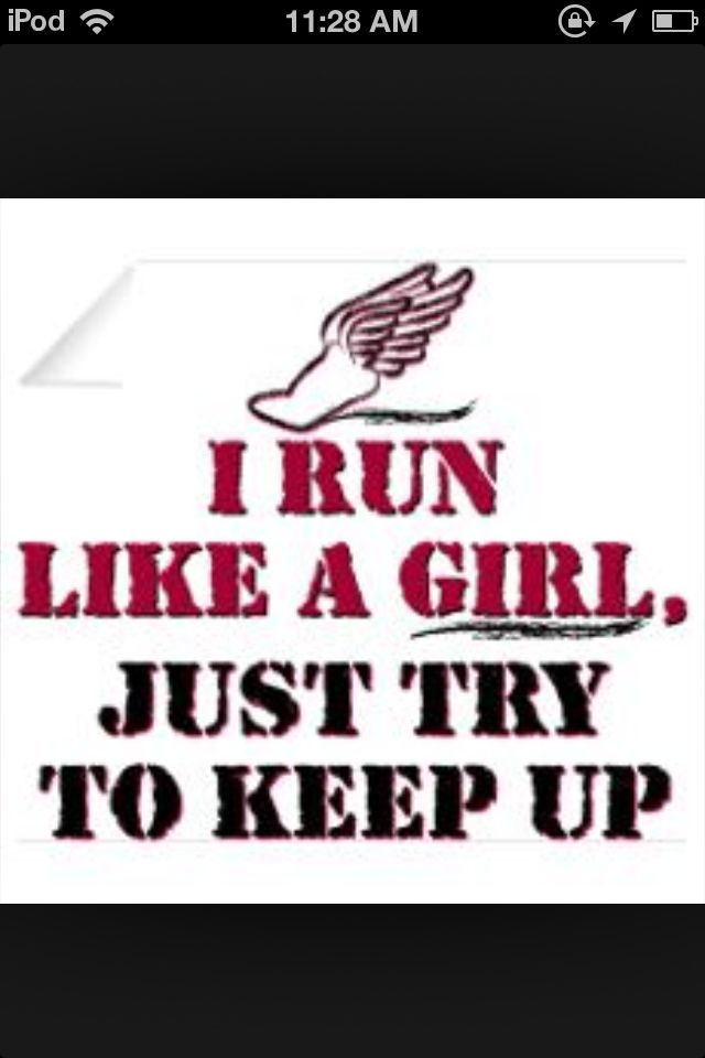 I Like A Girl Quotes: I Run Like A Girl, Try And Keep Up. ;) Track And Field