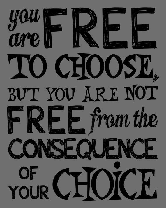 Teen Room Decor. Classroom Decor. Inspirational Quote. You are free to choose, but you are not free from the consequence of your choice.